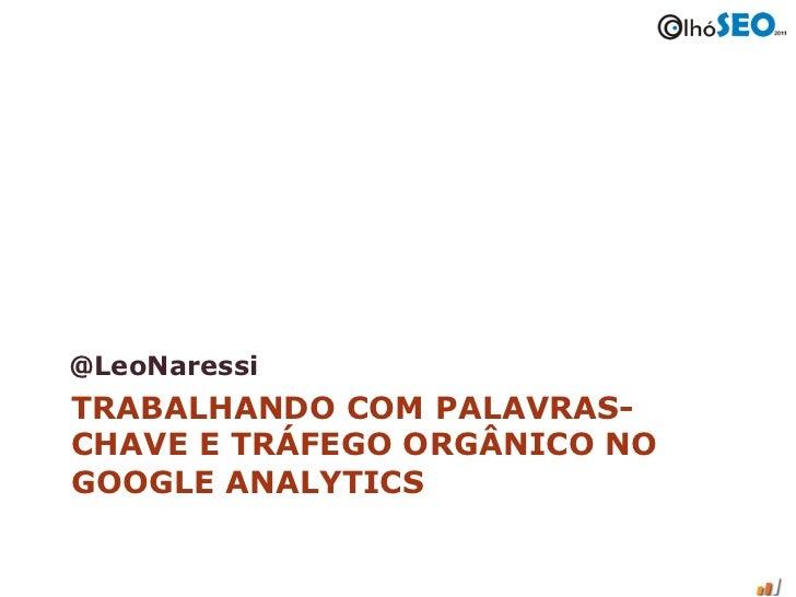 @LeoNaressi     TRABALHANDO COM PALAVRAS-     CHAVE E TRÁFEGO ORGÂNICO NO     GOOGLE ANALYTICS@leonaressi           Direct...