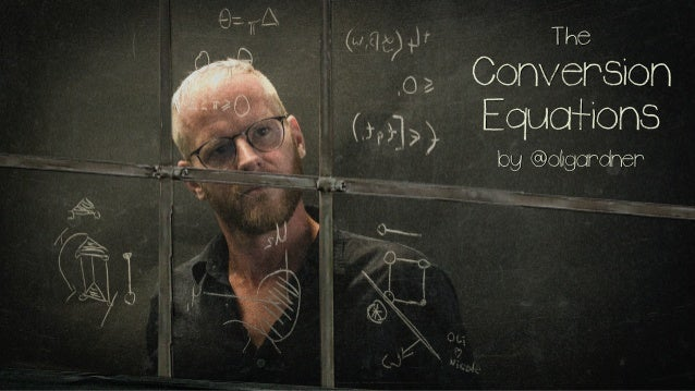 The Conversion Equations by @oligardner