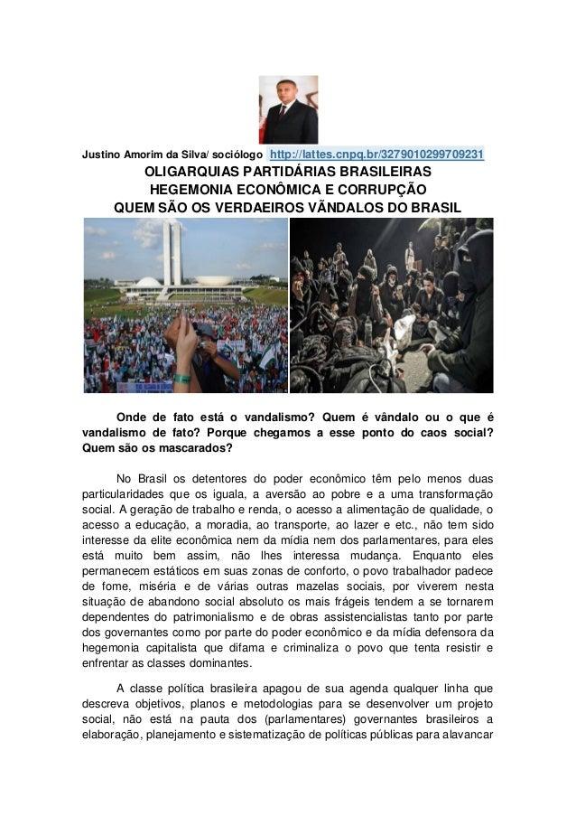Justino Amorim da Silva/ sociólogo http://lattes.cnpq.br/3279010299709231  OLIGARQUIAS PARTIDÁRIAS BRASILEIRAS HEGEMONIA E...