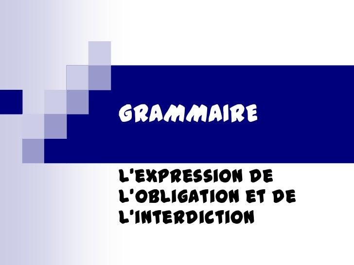 GRAMMAIREL'expression del'obligation et del'interdiction