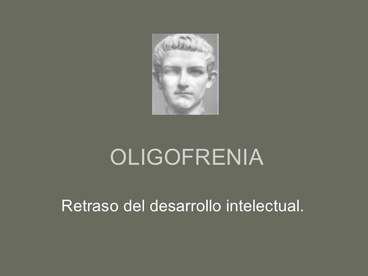 OLIGOFRENIARetraso del desarrollo intelectual.