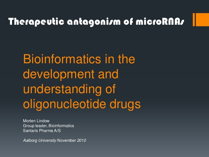 Therapeutic antagonism of microRNAs  Bioinformatics in the  development and  understanding of  oligonucleotide drugs  Mort...