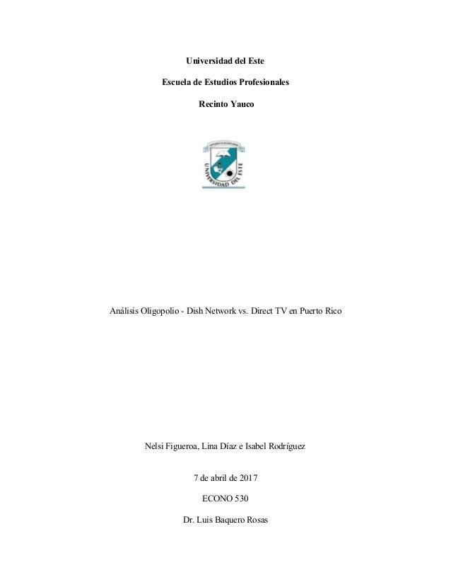 Universidad del Este Escuela de Estudios Profesionales Recinto Yauco Análisis Oligopolio - Dish Network vs. Direct TV en P...