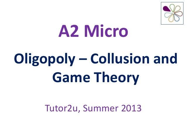 A2 MicroOligopoly – Collusion andGame TheoryTutor2u, Summer 2013