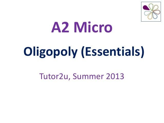 A2 MicroOligopoly (Essentials)Tutor2u, Summer 2013