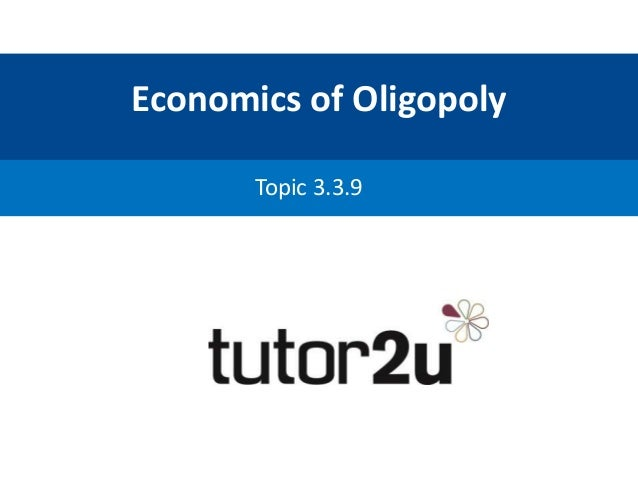 Economics of Oligopoly Topic 3.3.9
