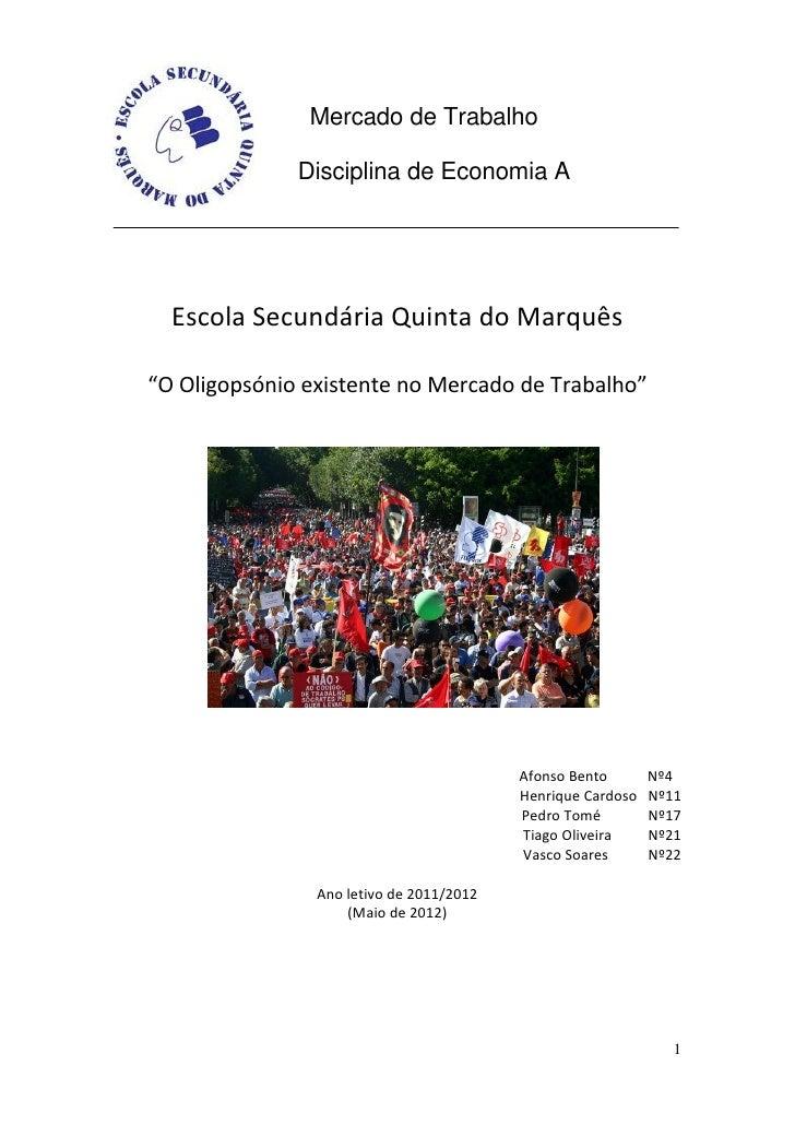 """Mercado de Trabalho              Disciplina de Economia A  Escola Secundária Quinta do Marquês""""O Oligopsónio existente no ..."""