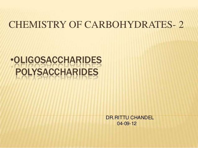 CHEMISTRY OF CARBOHYDRATES- 2 •OLIGOSACCHARIDES POLYSACCHARIDES  DR.RITTU CHANDEL 04-09-12