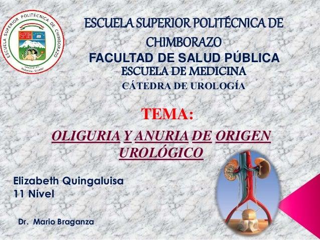 ESCUELA SUPERIORPOLITÉCNICA DE CHIMBORAZO FACULTAD DE SALUD PÚBLICA ESCUELA DE MEDICINA CÁTEDRA DE UROLOGÍA OLIGURIA Y ANU...