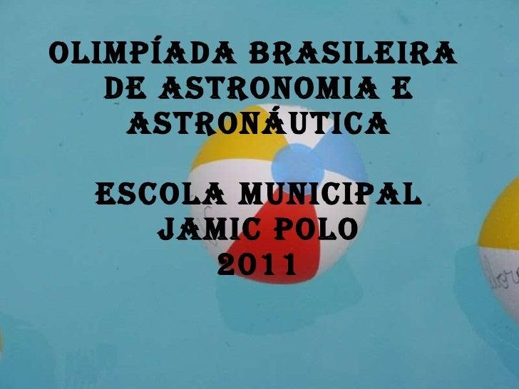 Olimpíada Brasileira de Astronomia e Astronáutica escola municipal jamic polo 2011