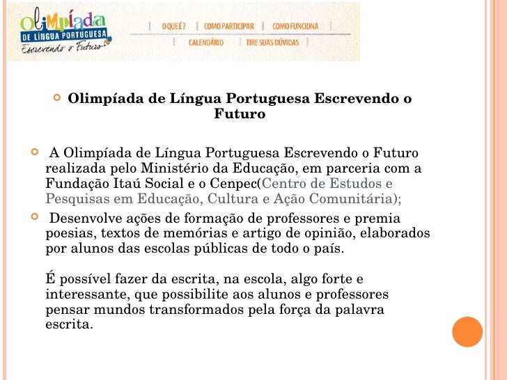 <ul><li>Olimpíada de Língua Portuguesa Escrevendo o Futuro </li></ul><ul><li>A Olimpíada de Língua Portuguesa Escrevendo o...