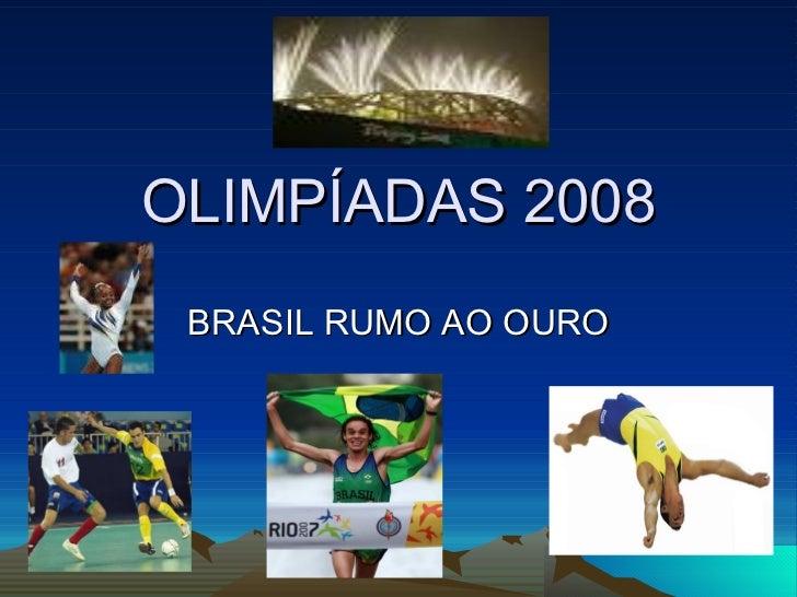 OLIMPÍADAS 2008 BRASIL RUMO AO OURO