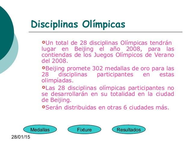 28/01/15 Disciplinas Olímpicas Un total de 28 disciplinas Olímpicas tendrán lugar en Beijing el año 2008, para las contie...