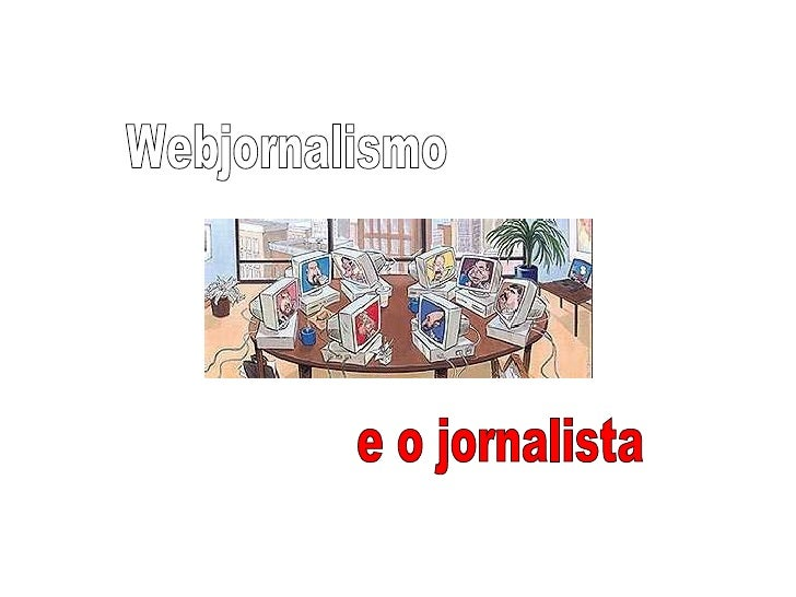 Webjornalismo e o jornalista