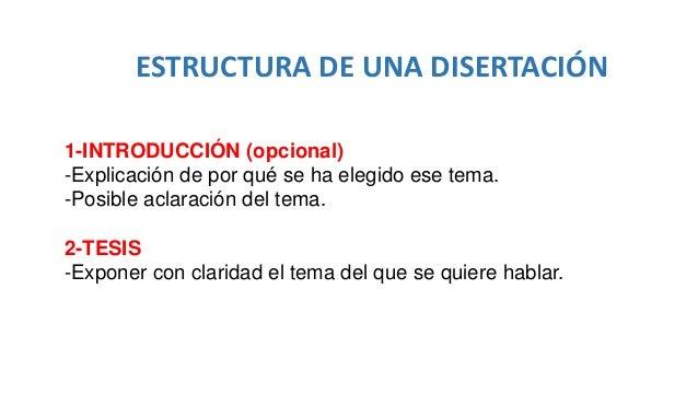 ESTRUCTURA DE UNA DISERTACIÓN 1-INTRODUCCIÓN (opcional) -Explicación de por qué se ha elegido ese tema. -Posible aclaració...
