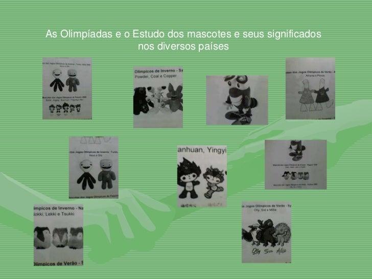 As Olimpíadas e o Estudo dos mascotes e seus significados                   nos diversos países