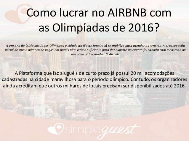 Como lucrar no AIRBNB com as Olimpíadas de 2016? A um ano do início dos Jogos Olímpicos a cidade do Rio de Janeiro já se m...