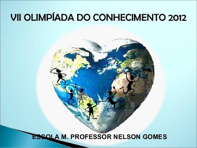 VII OLIMPÍADA DO CONHECIMENTO 2012    ESCOLA M. PROFESSOR NELSON GOMES