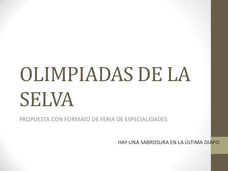 OLIMPIADAS DE LASELVAPROPUESTA CON FORMATO DE FERIA DE ESPECIALIDADES                                HAY UNA SABROSURA EN ...