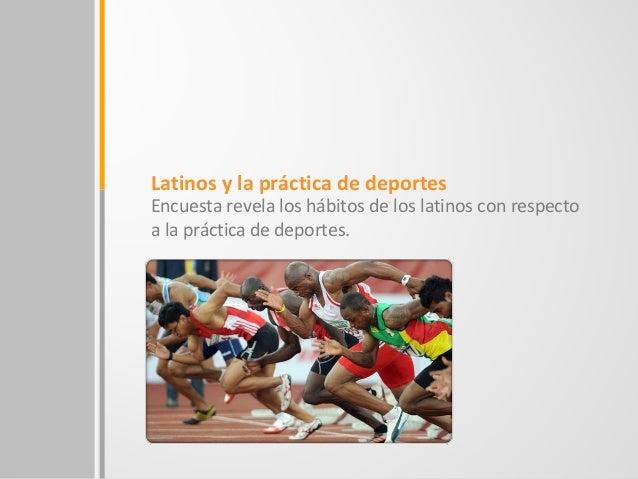 Encuesta revela los hábitos de los latinos con respectoa la práctica de deportes.Latinos y la práctica de deportes