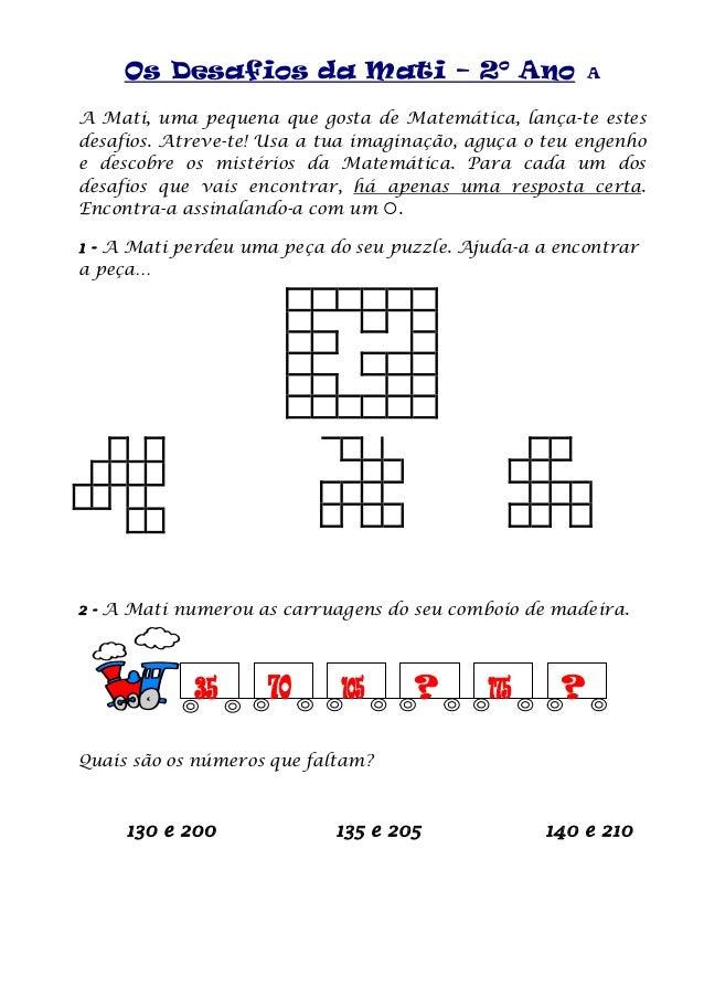 Os Desafios da Mati – 2º Ano A A Mati, uma pequena que gosta de Matemática, lança-te estes desafios. Atreve-te! Usa a tua ...