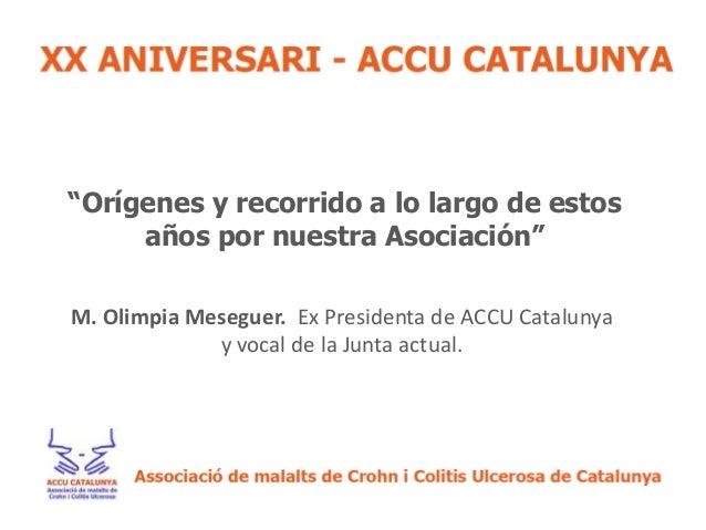 """""""Orígenes y recorrido a lo largo de estos     años por nuestra Asociación""""M. Olimpia Meseguer. Ex Presidenta de ACCU Catal..."""