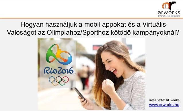 Hogyan használjuk a mobil appokat és a Virtuális Valóságot az Olimpiához/Sporthoz kötődő kampányoknál? Készítette: ARworks...