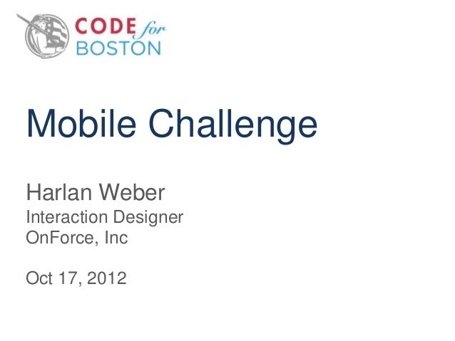 Mobile ChallengeHarlan WeberInteraction DesignerOnForce, IncOct 17, 2012