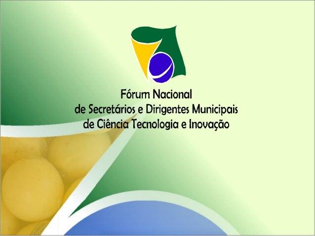 O papel do Fórum Nacional de Dirigentes e Secretários Municipais de Ciência, Tecnologia e Inovação na Rede Brasileira de C...