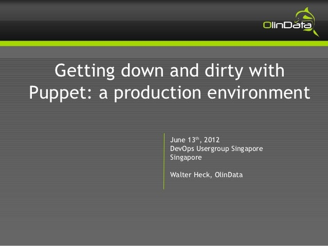 Getting down and dirty withPuppet: a production environment                June 13th, 2012                DevOps Usergroup...