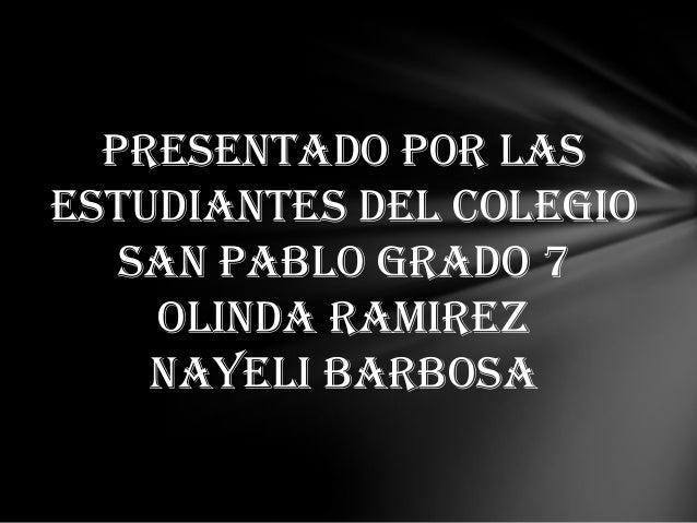 Presentado por lasestudiantes del colegiosan pablo grado 7Olinda RamirezNayeli Barbosa