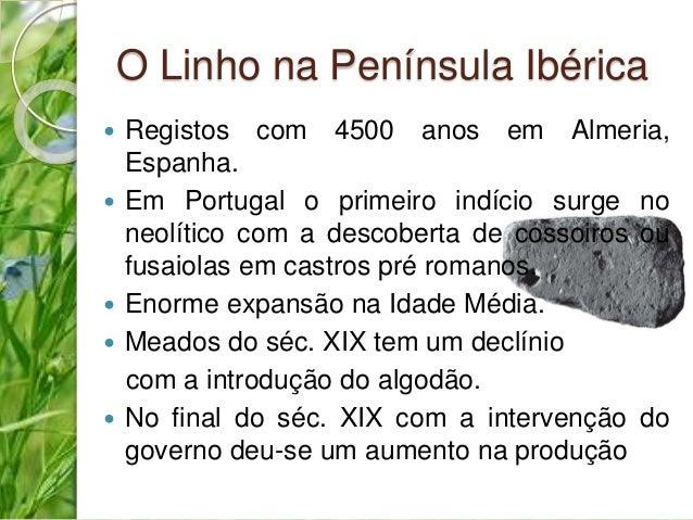 O Linho na Península Ibérica   Registos com 4500 anos em Almeria,  Espanha.   Em Portugal o primeiro indício surge no  n...