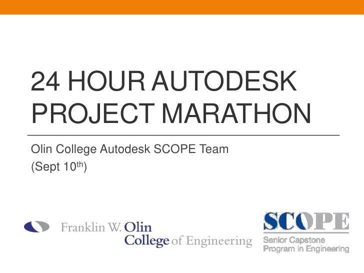 24 Hour Autodesk Project Marathon<br />Olin College Autodesk SCOPE Team <br />(Sept 10th) <br />