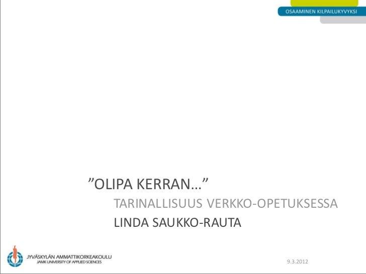 """""""OLIPA KERRAN…""""   TARINALLISUUS VERKKO-OPETUKSESSA   LINDA SAUKKO-RAUTA                           9.3.2012"""