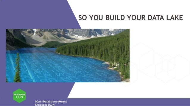 #OpenDataScienceMeans #AnacondaCON SO YOU BUILD YOUR DATA LAKE