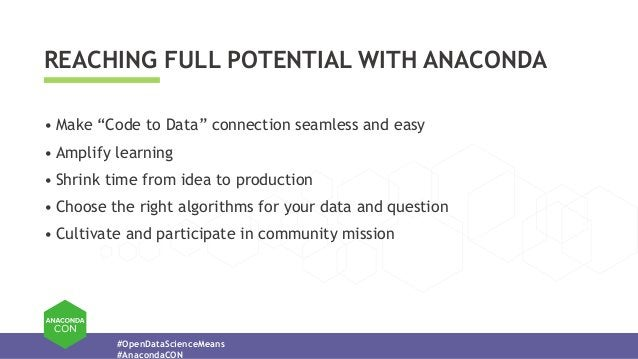 """#OpenDataScienceMeans #AnacondaCON REACHING FULL POTENTIAL WITH ANACONDA • Make """"Code to Data"""" connection seamless and eas..."""