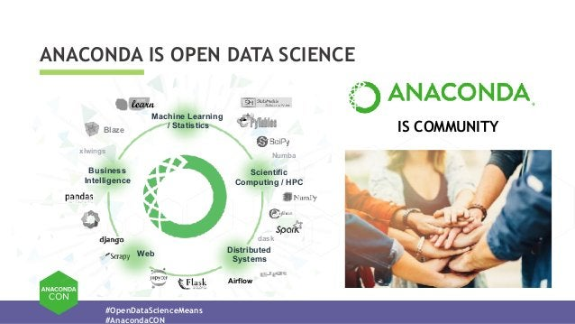 #OpenDataScienceMeans #AnacondaCON ANACONDA IS OPEN DATA SCIENCE Numba dask xlwings Airflow Blaze Distributed  Systems Bu...