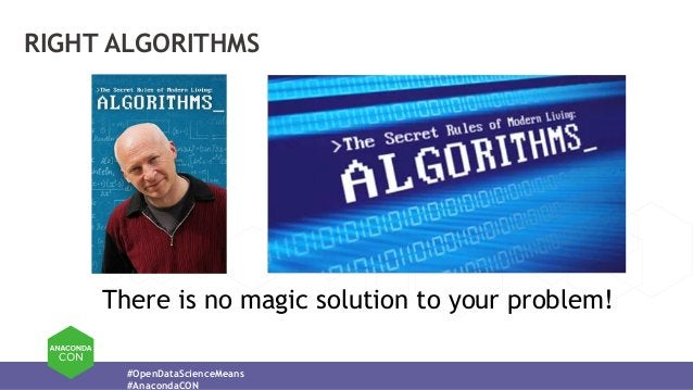 #OpenDataScienceMeans #AnacondaCON RIGHT ALGORITHMS There is no magic solution to your problem!