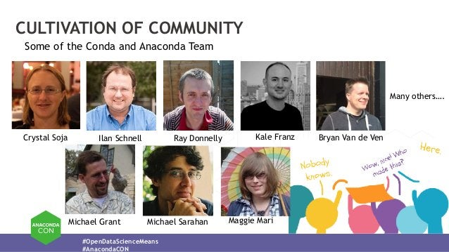 #OpenDataScienceMeans #AnacondaCON CULTIVATION OF COMMUNITY Some of the Conda and Anaconda Team Crystal Soja Ilan Schnell ...