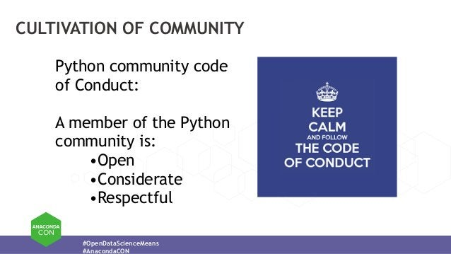 #OpenDataScienceMeans #AnacondaCON CULTIVATION OF COMMUNITY Python community code of Conduct: A member of the Python commu...