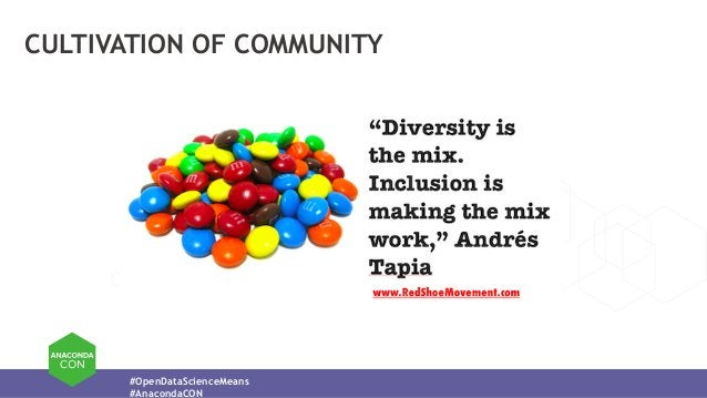 #OpenDataScienceMeans #AnacondaCON CULTIVATION OF COMMUNITY