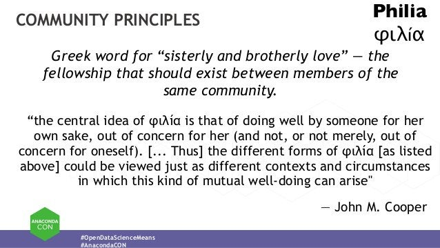 """#OpenDataScienceMeans #AnacondaCON COMMUNITY PRINCIPLES Philia φιλíα Greek word for """"sisterly and brotherly love"""" — the fe..."""