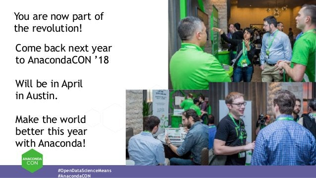 #OpenDataScienceMeans #AnacondaCON Come back next year to AnacondaCON '18 Will be in April  in Austin. Make the world bet...