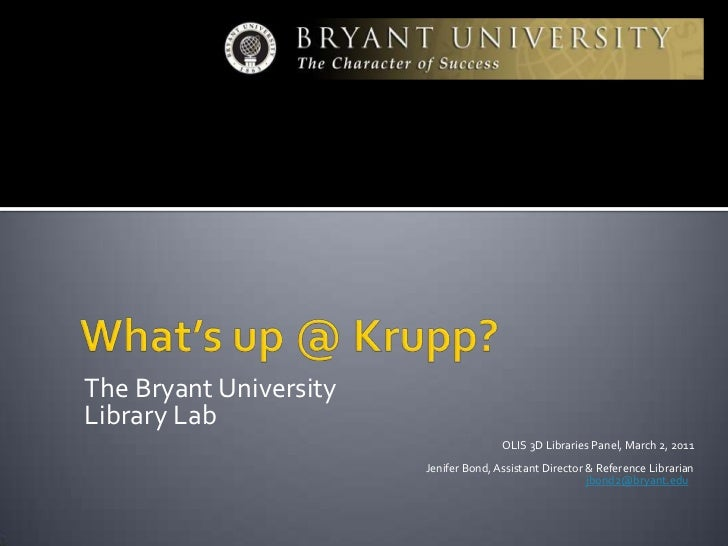 What's up @ Krupp?<br />The Bryant University<br />Library Lab<br />                                                      ...