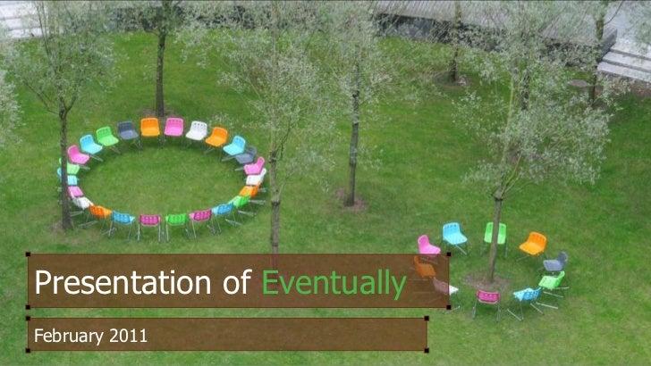 Presentation of Eventually<br />February 2011<br />
