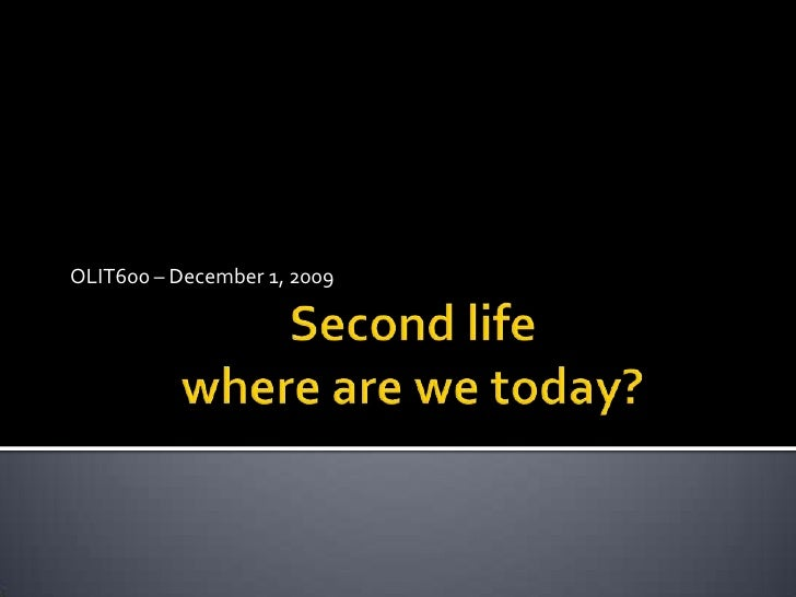 Second life where are we today?<br />OLIT600 – December 1, 2009	<br />