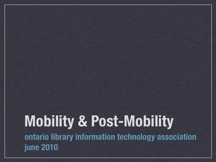 Mobility & Post-Mobility ontario library information technology association june 2010