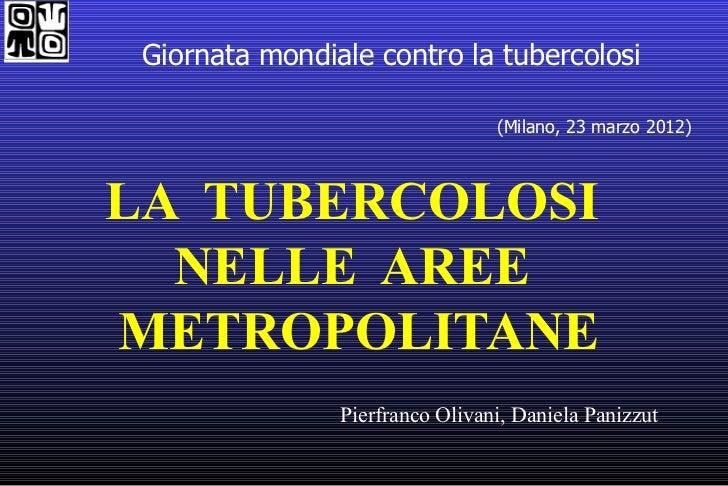 Giornata mondiale contro la tubercolosi                                 (Milano, 23 marzo 2012)LA TUBERCOLOSI  NELLE AREEM...