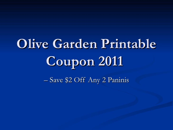 Olive Garden Printable Coupon 2011  –  Save $2 Off Any 2 Paninis