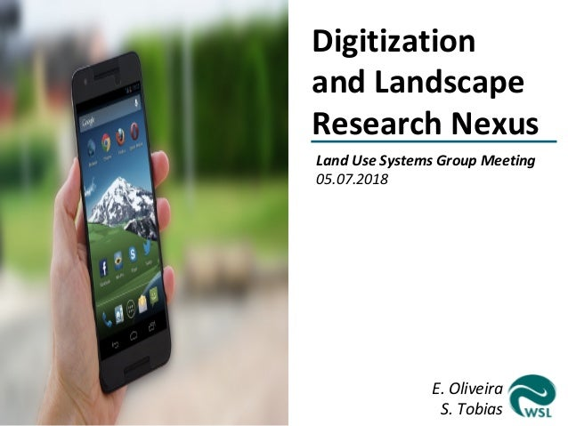 Land Use Systems Group Meeting 05.07.2018 E. Oliveira S. Tobias Digitization and Landscape Research Nexus